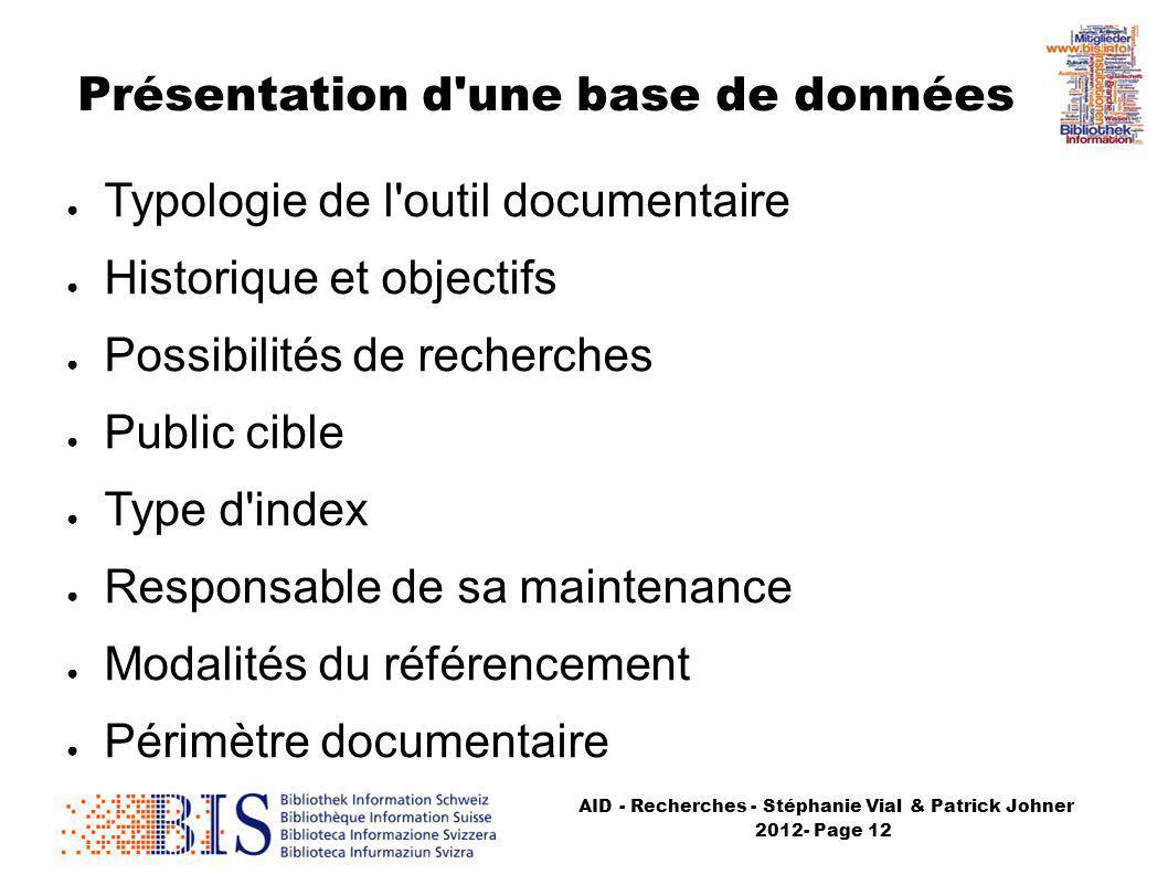 AID - Recherches - Stéphanie Vial & Patrick Johner 2012- Page 12 Présentation d'une base de données Typologie de l'outil documentaire Historique et ob
