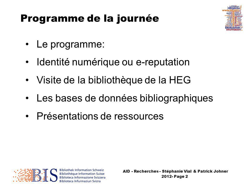 AID - Recherches - Stéphanie Vial & Patrick Johner 2012- Page 2 Programme de la journée Le programme: Identité numérique ou e-reputation Visite de la bibliothèque de la HEG Les bases de données bibliographiques Présentations de ressources