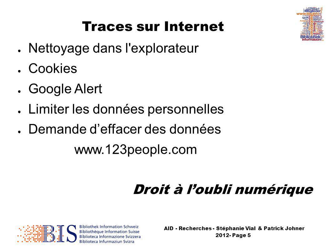 AID - Recherches - Stéphanie Vial & Patrick Johner 2012- Page 5 Traces sur Internet Nettoyage dans l explorateur Cookies Google Alert Limiter les données personnelles Demande deffacer des données www.123people.com Droit à loubli numérique
