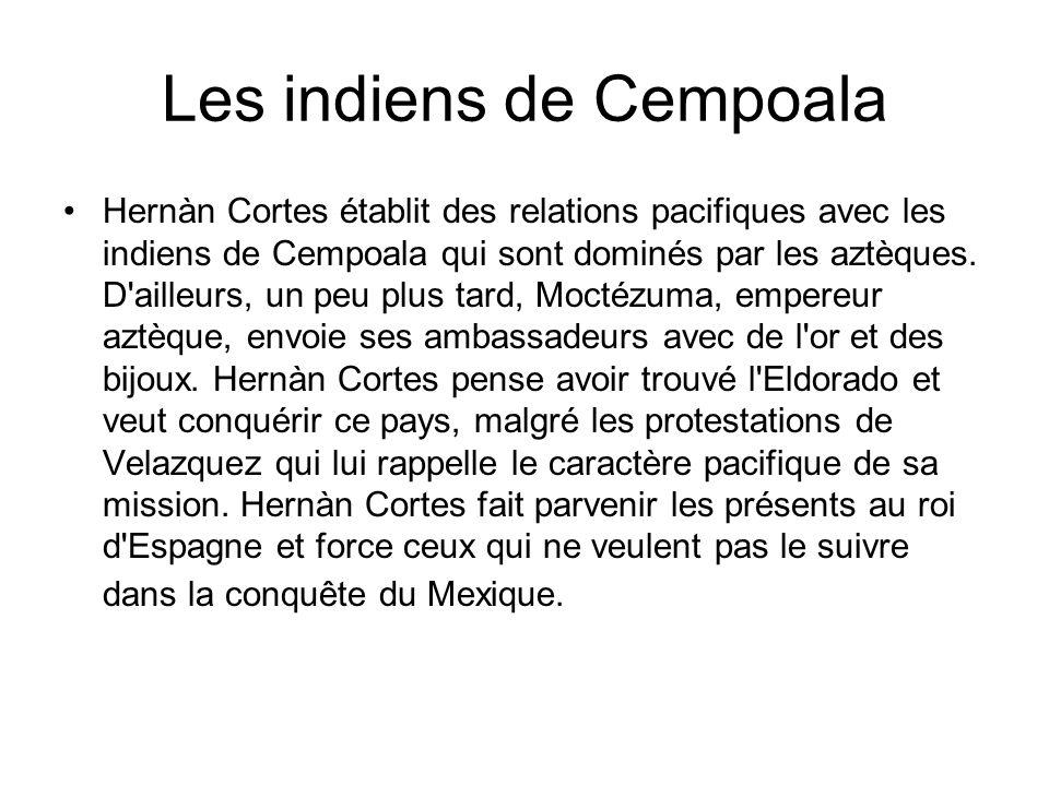Les indiens de Cempoala Hernàn Cortes établit des relations pacifiques avec les indiens de Cempoala qui sont dominés par les aztèques. D'ailleurs, un