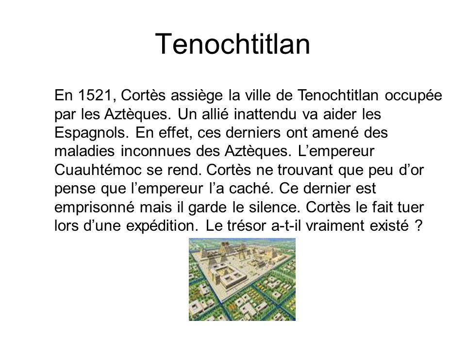 Tenochtitlan En 1521, Cortès assiège la ville de Tenochtitlan occupée par les Aztèques. Un allié inattendu va aider les Espagnols. En effet, ces derni