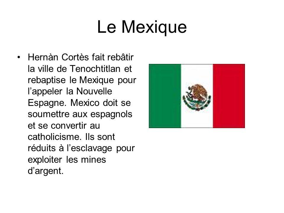 Le Mexique Hernàn Cortès fait rebâtir la ville de Tenochtitlan et rebaptise le Mexique pour lappeler la Nouvelle Espagne. Mexico doit se soumettre aux