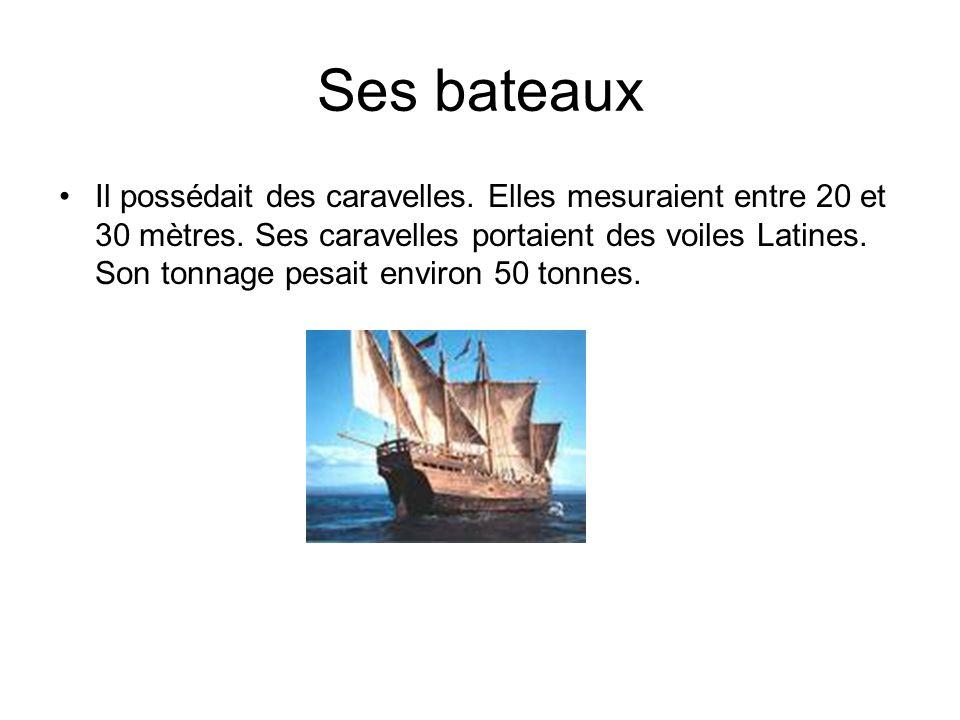 Ses bateaux Il possédait des caravelles. Elles mesuraient entre 20 et 30 mètres. Ses caravelles portaient des voiles Latines. Son tonnage pesait envir