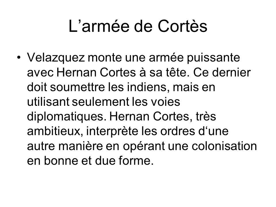 Larmée de Cortès Velazquez monte une armée puissante avec Hernan Cortes à sa tête. Ce dernier doit soumettre les indiens, mais en utilisant seulement