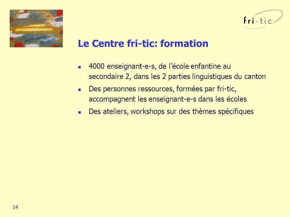 14 Le Centre fri-tic: formation 4000 enseignant-e-s, de l école enfantine au secondaire 2, dans les 2 parties linguistiques du canton Des personnes ressources, formées par fri-tic, accompagnent les enseignant-e-s dans les écoles Des ateliers, workshops sur des thèmes spécifiques