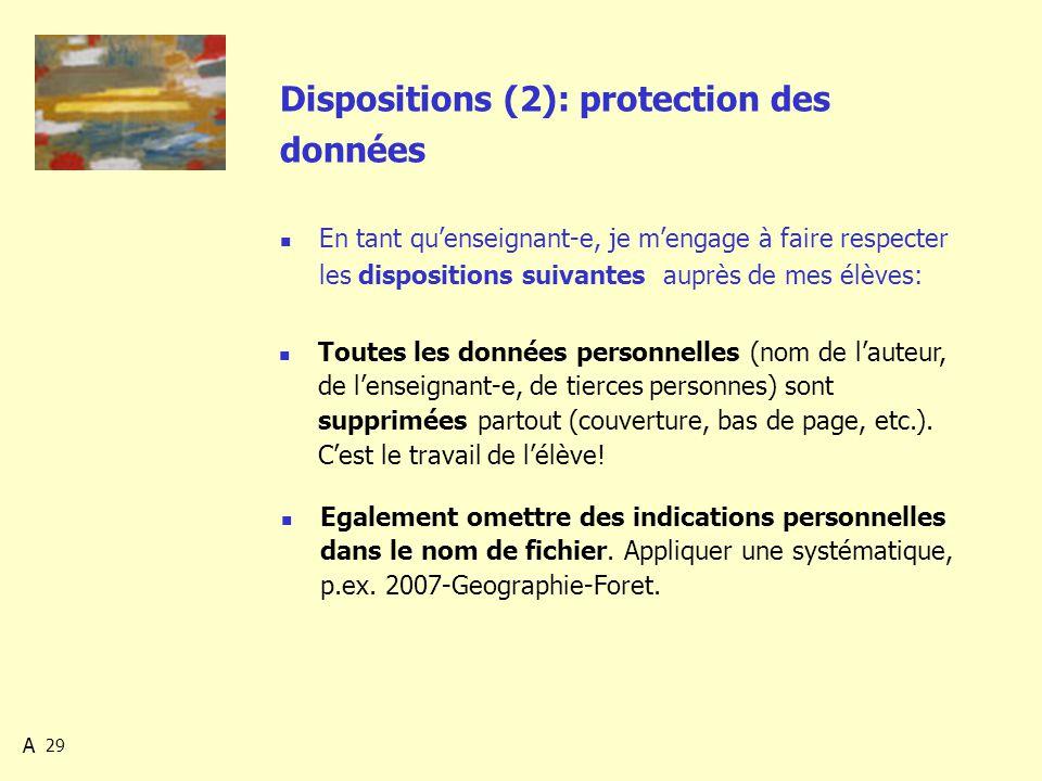 29 Dispositions (2): protection des données En tant quenseignant-e, je mengage à faire respecter les dispositions suivantes auprès de mes élèves: Egalement omettre des indications personnelles dans le nom de fichier.