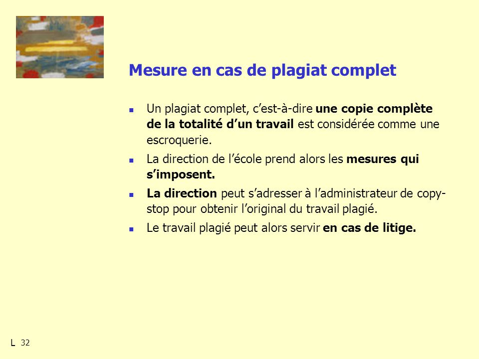 32 Mesure en cas de plagiat complet Un plagiat complet, cest-à-dire une copie complète de la totalité dun travail est considérée comme une escroquerie.