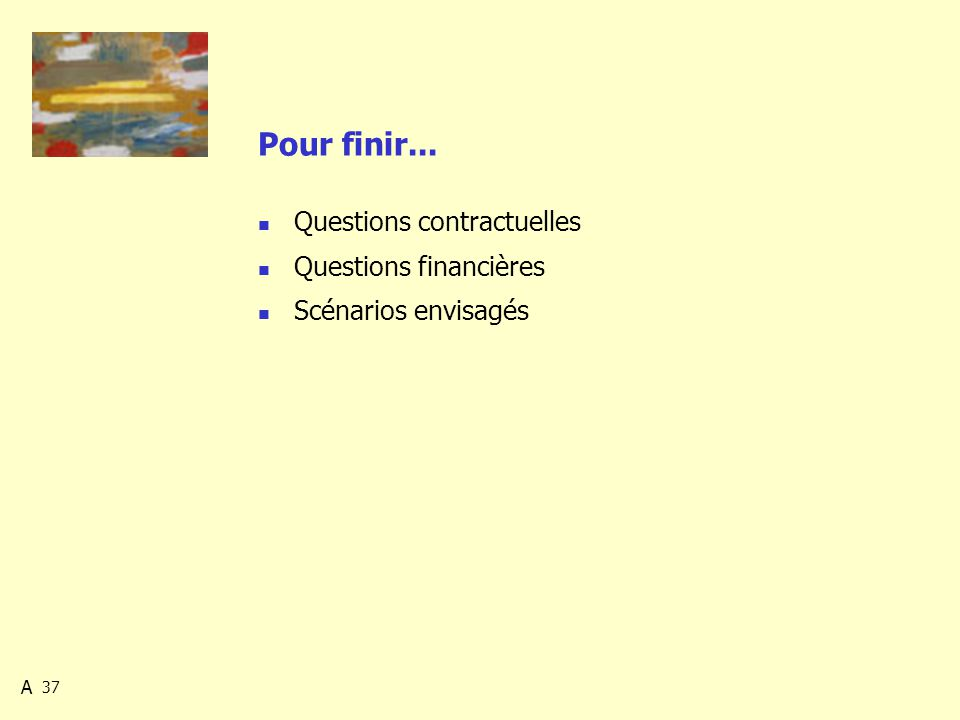 37 Pour finir... Questions contractuelles Questions financières Scénarios envisagés A