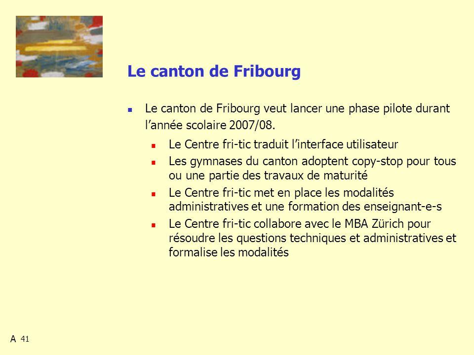 41 Le canton de Fribourg Le canton de Fribourg veut lancer une phase pilote durant lannée scolaire 2007/08.