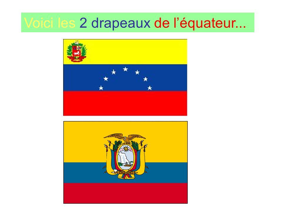 Voici les 2 drapeaux de léquateur...