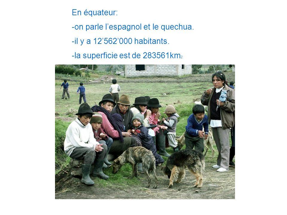 En équateur: -on parle lespagnol et le quechua. -il y a 12562000 habitants. -la superficie est de 283561km 2 La monnaie est le dollar américain