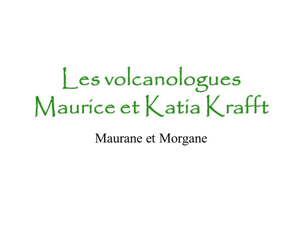 Les volcanologues Maurice et Katia Krafft Maurane et Morgane