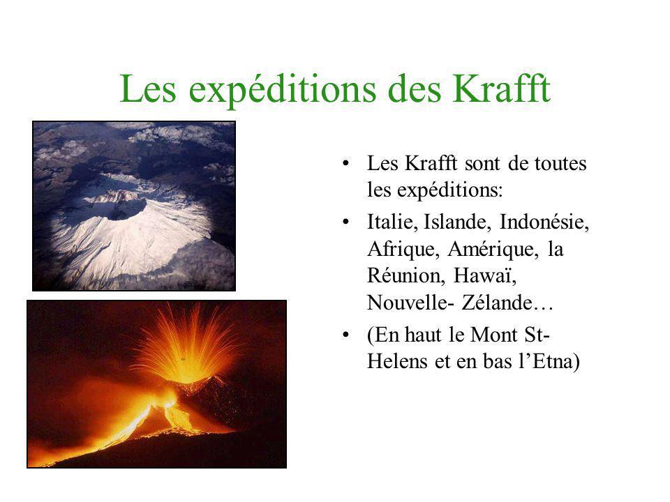 Les expéditions des Krafft Les Krafft sont de toutes les expéditions: Italie, Islande, Indonésie, Afrique, Amérique, la Réunion, Hawaï, Nouvelle- Zéla