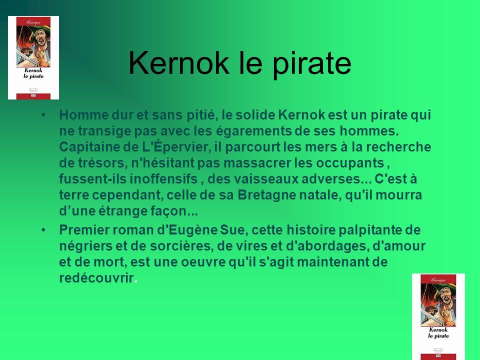Kernok le pirate Homme dur et sans pitié, le solide Kernok est un pirate qui ne transige pas avec les égarements de ses hommes. Capitaine de L'Épervie
