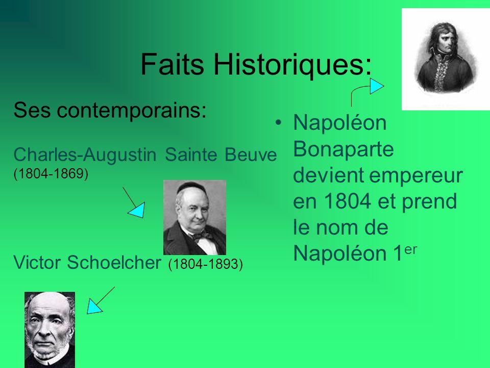 Faits Historiques: Napoléon Bonaparte devient empereur en 1804 et prend le nom de Napoléon 1 er Ses contemporains: Charles-Augustin Sainte Beuve (1804