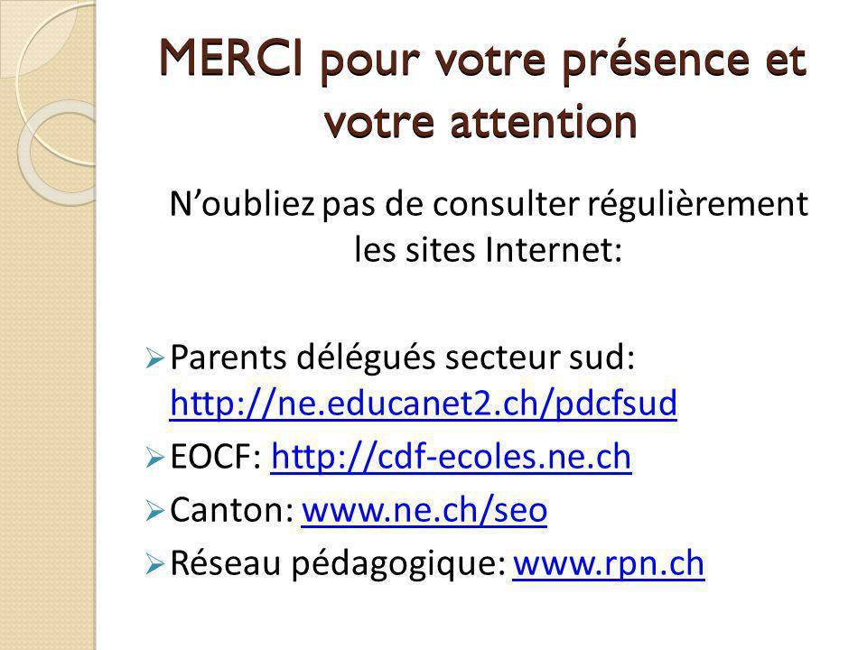 MERCI pour votre présence et votre attention Noubliez pas de consulter régulièrement les sites Internet: Parents délégués secteur sud: http://ne.educa
