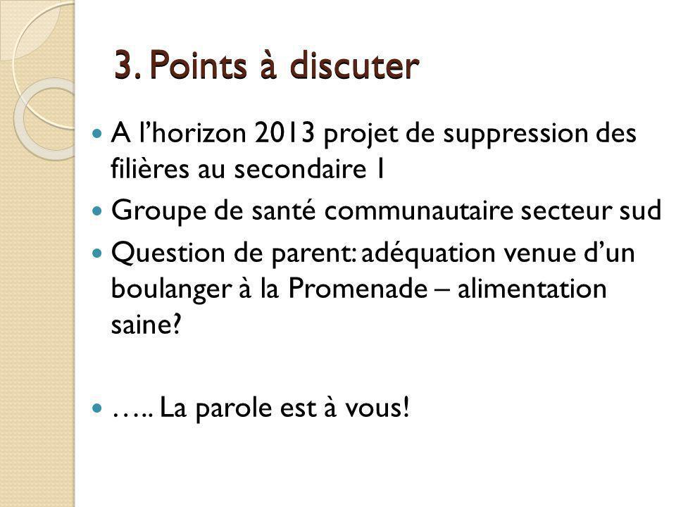 3. Points à discuter A lhorizon 2013 projet de suppression des filières au secondaire 1 Groupe de santé communautaire secteur sud Question de parent: