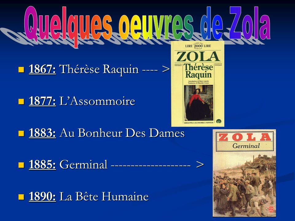 1867: Thérèse Raquin ---- > 1867: Thérèse Raquin ---- > 1877: LAssommoire 1877: LAssommoire 1883: Au Bonheur Des Dames 1883: Au Bonheur Des Dames 1885