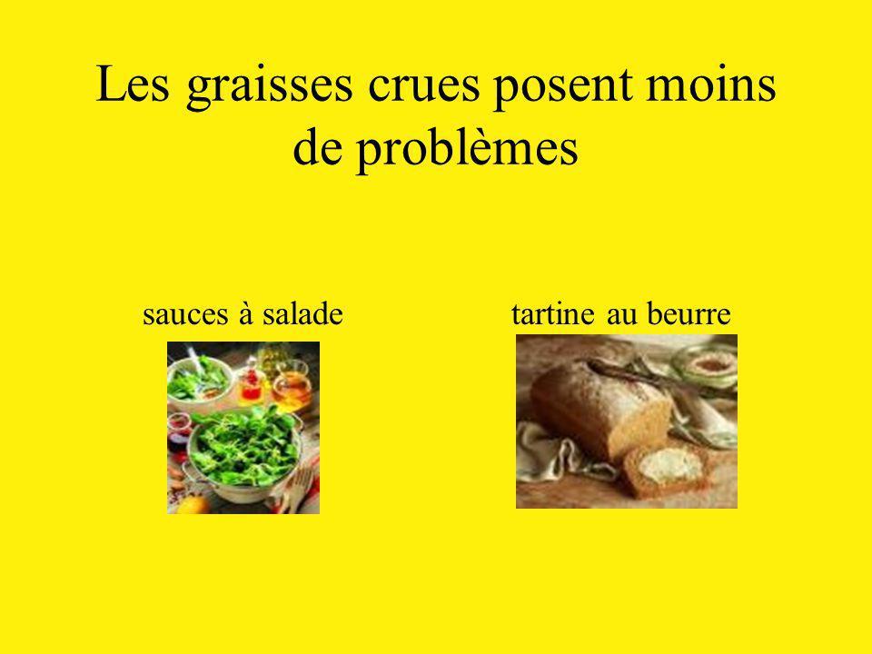 Les graisses crues posent moins de problèmes sauces à salade tartine au beurre