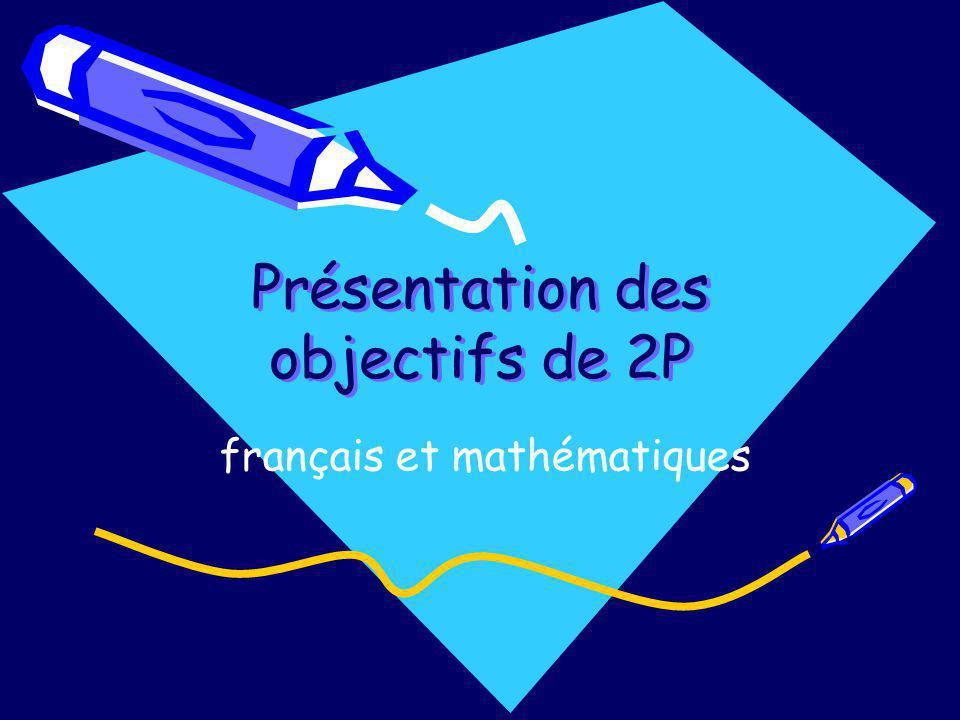 Présentation des objectifs de 2P français et mathématiques