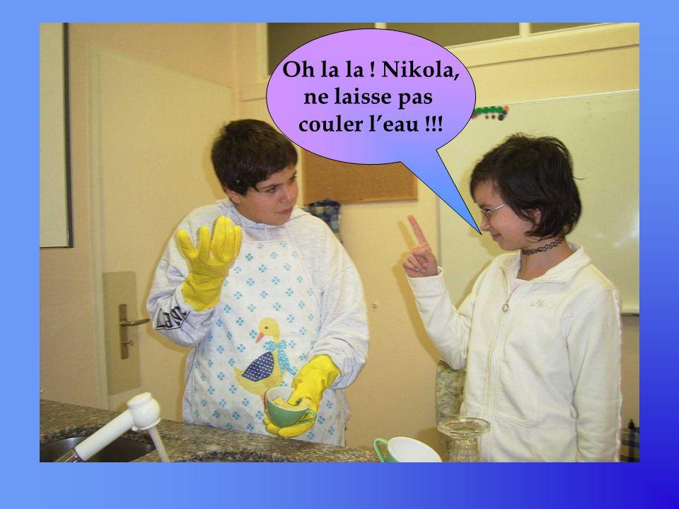 Oh la la ! Nikola, ne laisse pas couler leau !!!
