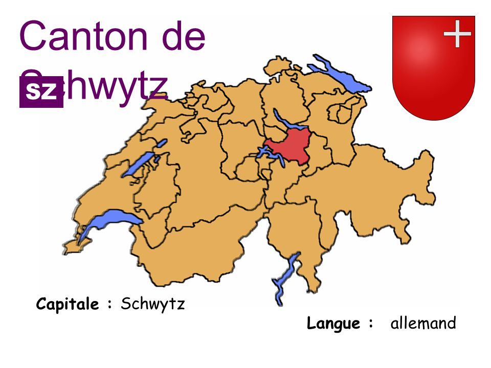 Capitale : Langue : Schwytz allemand Canton de Schwytz SZ