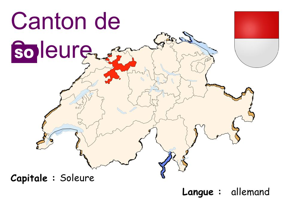 Capitale : Langue : Soleure allemand Canton de Soleure SO