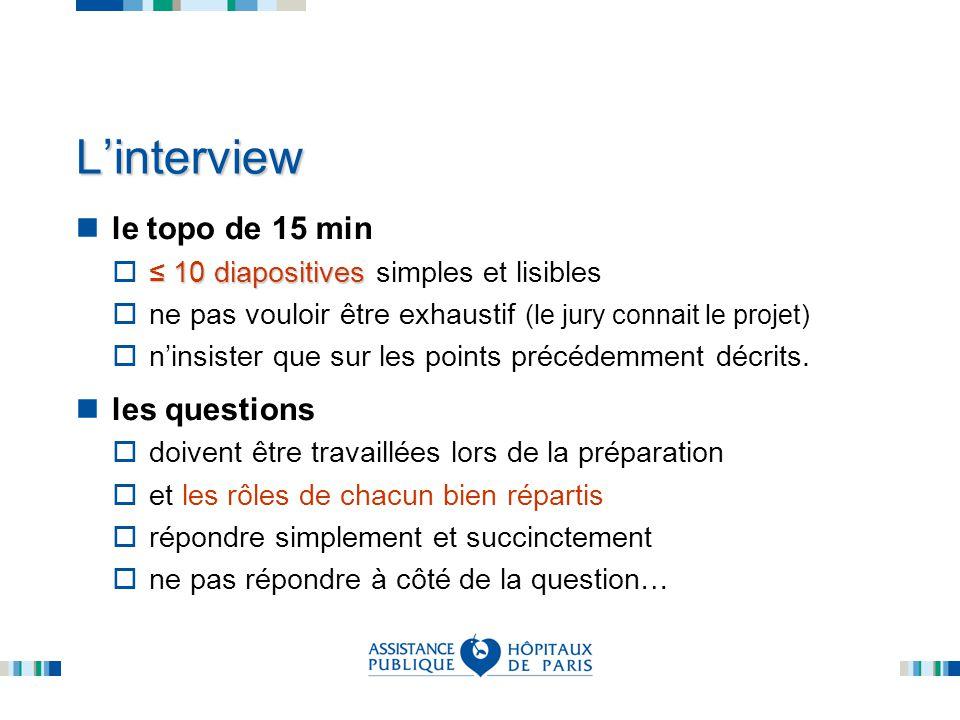 Linterview le topo de 15 min 10 diapositives 10 diapositives simples et lisibles ne pas vouloir être exhaustif (le jury connait le projet) ninsister que sur les points précédemment décrits.