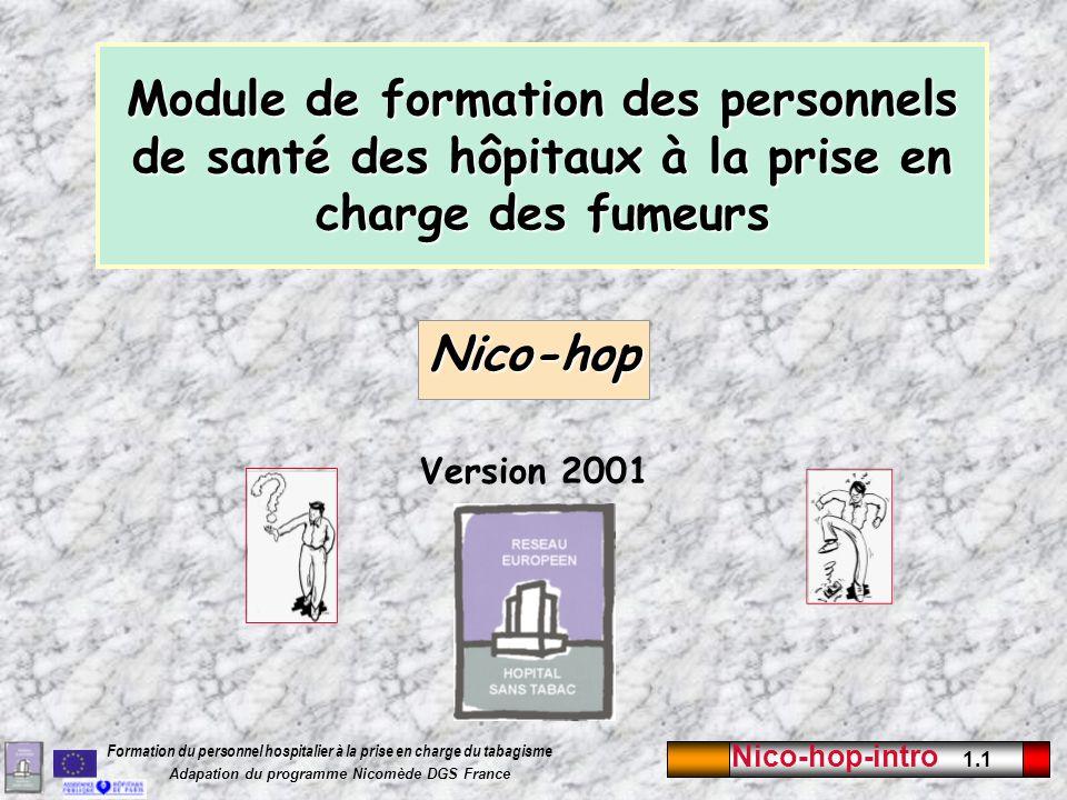 Nico-hop-intro 1.1 Formation du personnel hospitalier à la prise en charge du tabagisme Adapation du programme Nicomède DGS France Module de formation