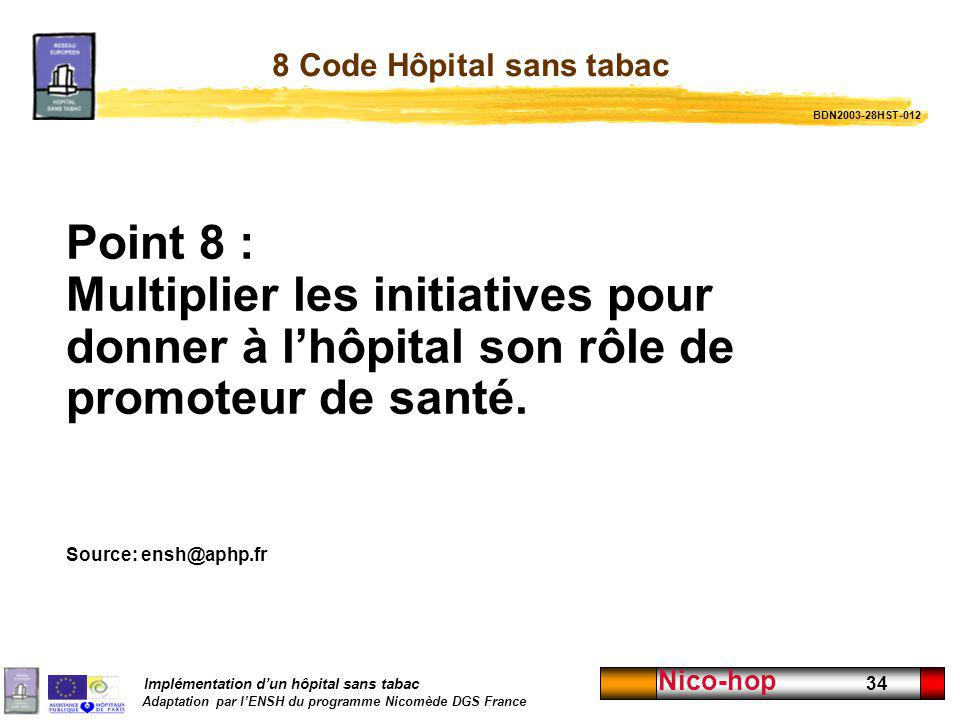 Implémentation dun hôpital sans tabac Adaptation par lENSH du programme Nicomède DGS France Nico-hop 34 8 Code Hôpital sans tabac Point 8 : Multiplier