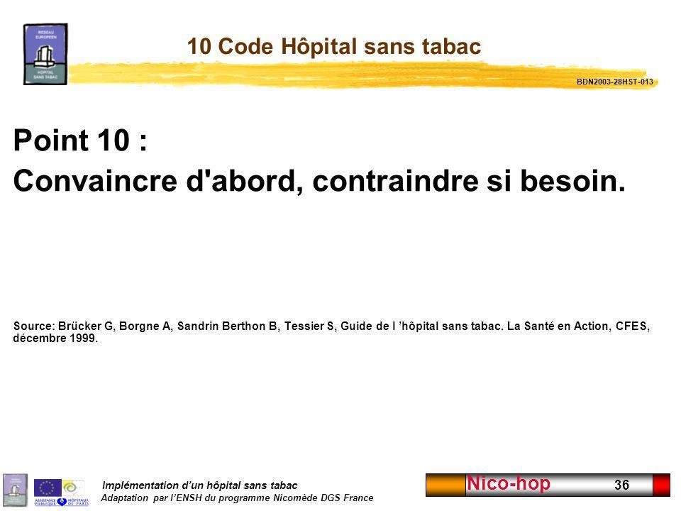 Implémentation dun hôpital sans tabac Adaptation par lENSH du programme Nicomède DGS France Nico-hop 36 10 Code Hôpital sans tabac Point 10 : Convainc