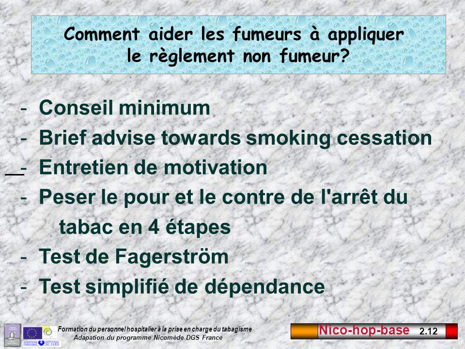 Nico-hop-base 2.12 Formation du personnel hospitalier à la prise en charge du tabagisme Adapation du programme Nicomède DGS France Comment aider les fumeurs à appliquer le règlement non fumeur.