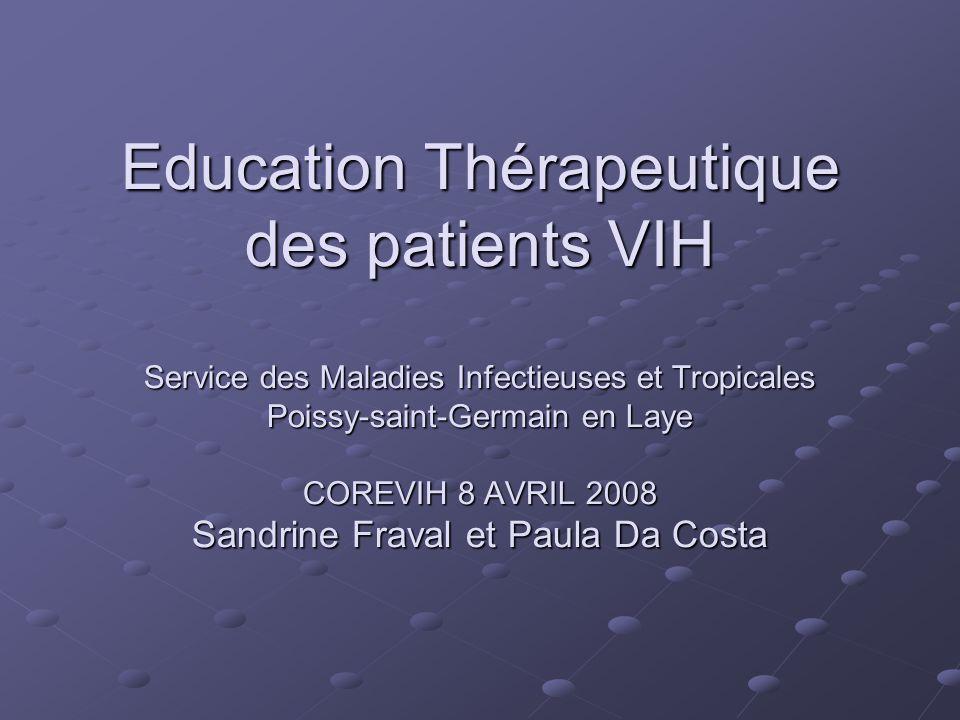 Education Thérapeutique des patients VIH Service des Maladies Infectieuses et Tropicales Poissy-saint-Germain en Laye COREVIH 8 AVRIL 2008 Sandrine Fr