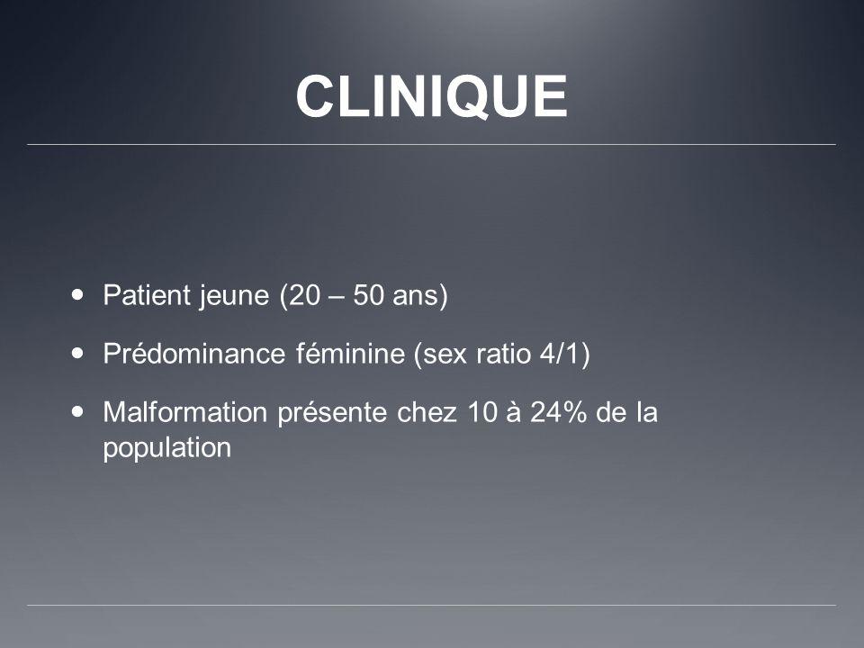 CLINIQUE Patient jeune (20 – 50 ans) Prédominance féminine (sex ratio 4/1) Malformation présente chez 10 à 24% de la population