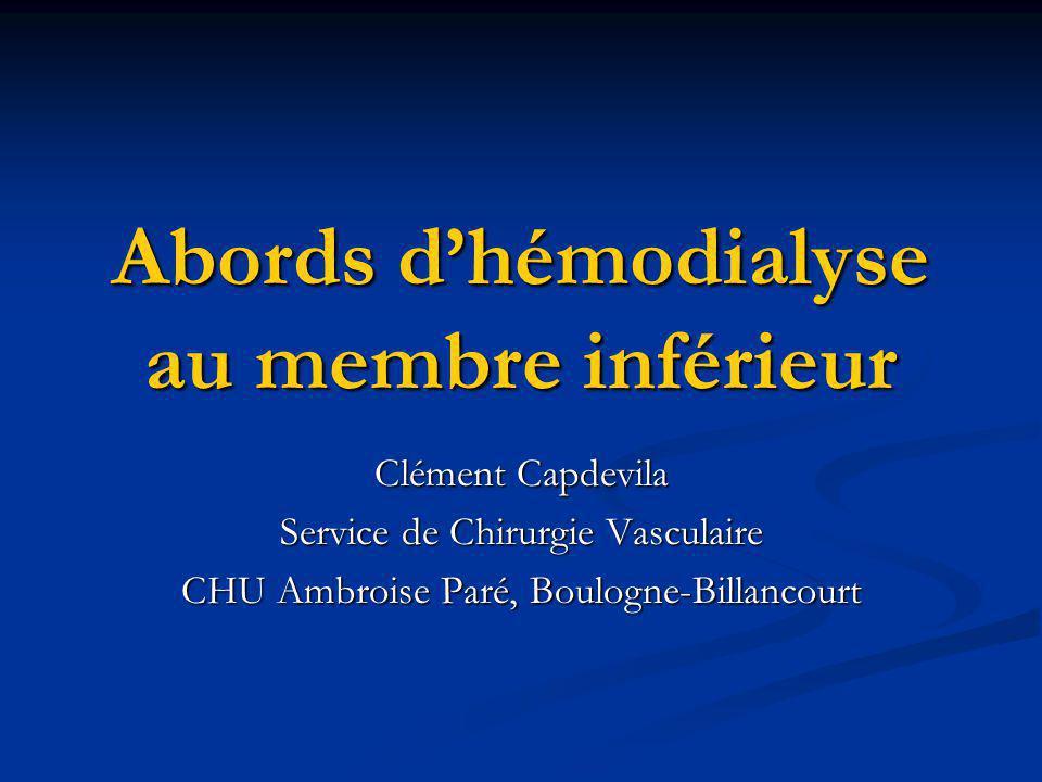 Abords dhémodialyse au membre inférieur Clément Capdevila Service de Chirurgie Vasculaire CHU Ambroise Paré, Boulogne-Billancourt