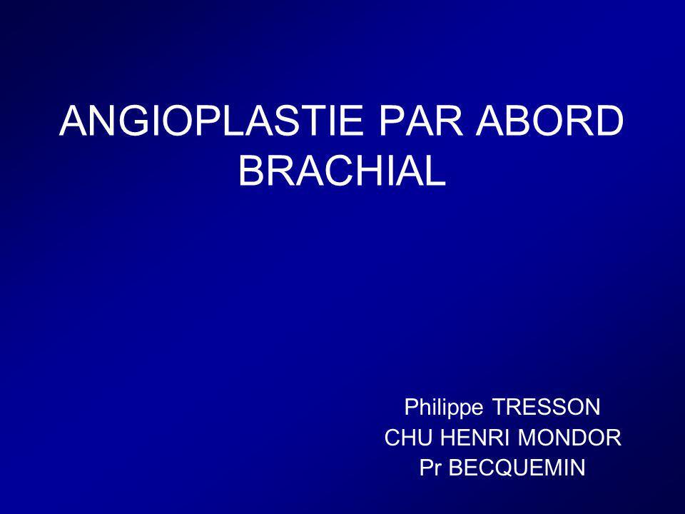 ANGIOPLASTIE PAR ABORD BRACHIAL Philippe TRESSON CHU HENRI MONDOR Pr BECQUEMIN