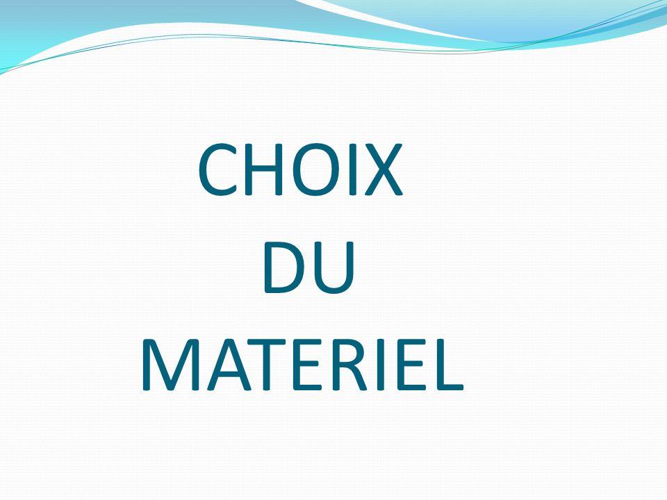CHOIX DU MATERIEL