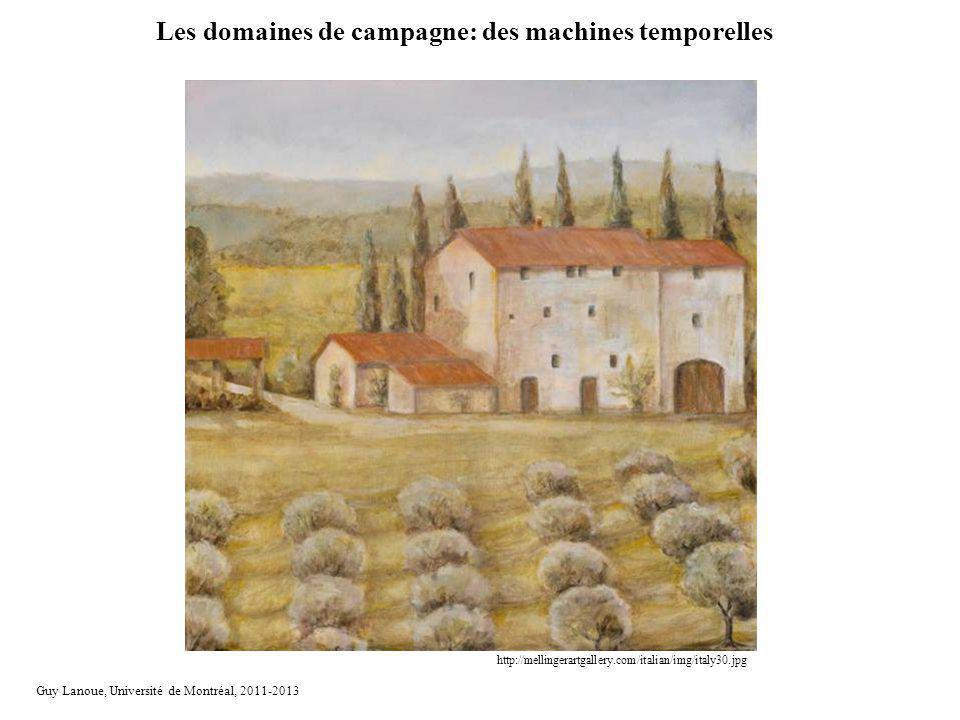 Les domaines de campagne: des machines temporelles http://mellingerartgallery.com/italian/img/italy30.jpg Guy Lanoue, Université de Montréal, 2011-201