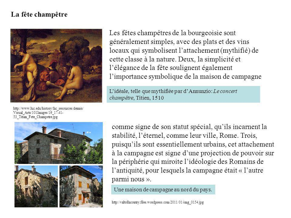 La fête champêtre http://www.luc.edu/history/fac_resources/dennis/ Visual_Arts/101Images/19_17.41- 53_Titian_Fete_Champetre.jpg Lidéale, telle que mythifiée par dAnnunzio: Le concert champêtre, Titien, 1510 http://valtollacontry.files.wordpress.com/2011/01/img_0154.jpg Une maison de campagne au nord du pays.