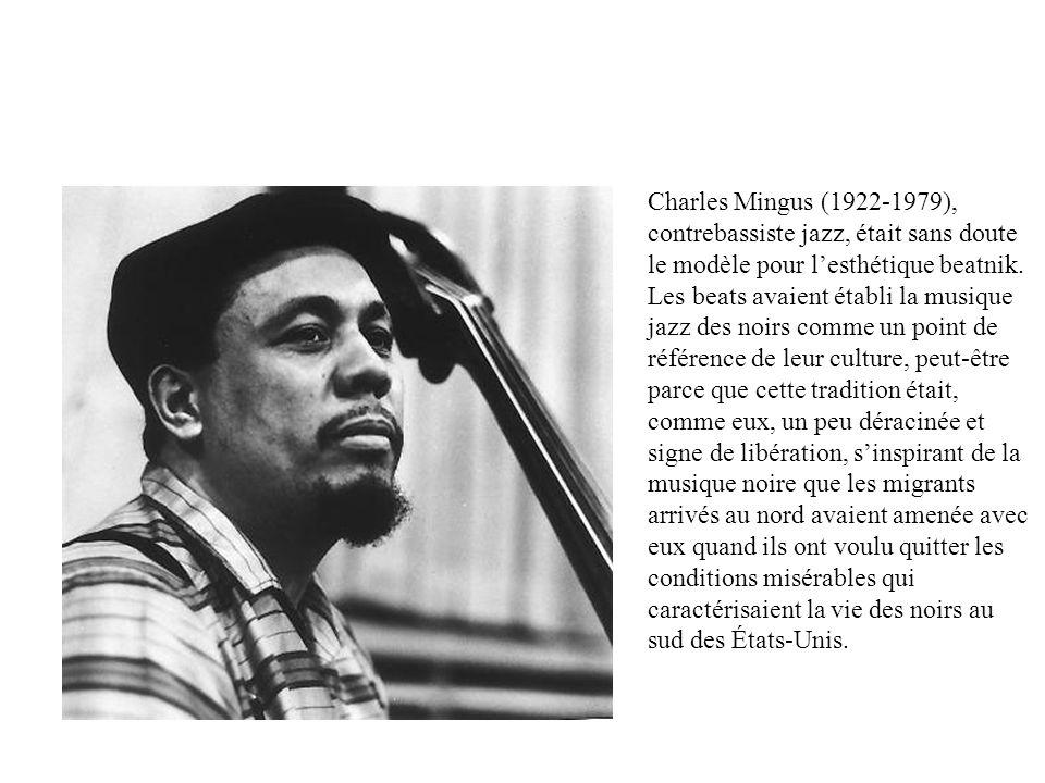 Charles Mingus (1922-1979), contrebassiste jazz, était sans doute le modèle pour lesthétique beatnik. Les beats avaient établi la musique jazz des noi