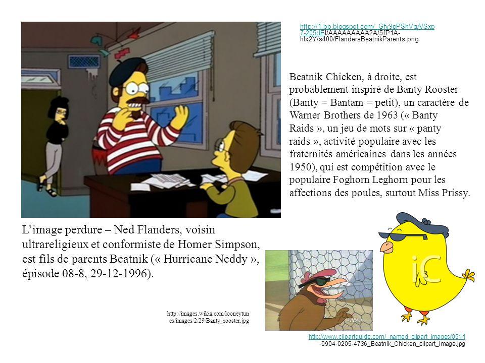 http://1.bp.blogspot.com/_Gfy9pPShVqA/Sxp 7-205dEhttp://1.bp.blogspot.com/_Gfy9pPShVqA/Sxp 7-205dEI/AAAAAAAAA2A/5fP1A- hlx2Y/s400/FlandersBeatnikParents.png Limage perdure – Ned Flanders, voisin ultrareligieux et conformiste de Homer Simpson, est fils de parents Beatnik (« Hurricane Neddy », épisode 08-8, 29-12-1996).