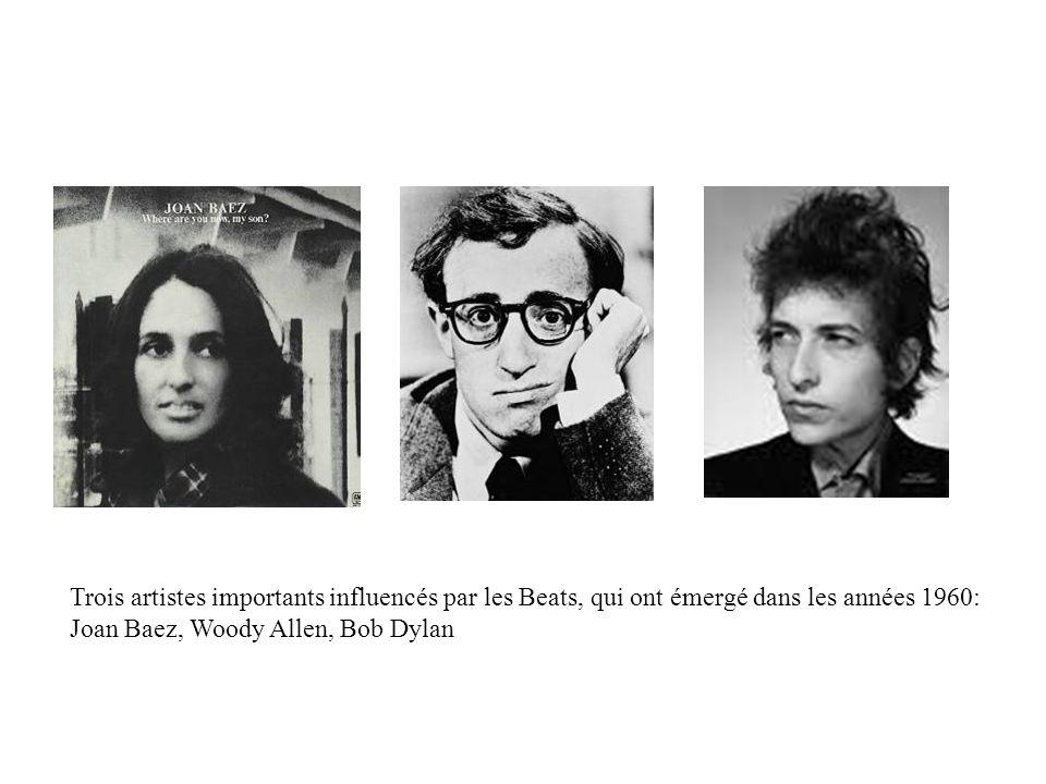Trois artistes importants influencés par les Beats, qui ont émergé dans les années 1960: Joan Baez, Woody Allen, Bob Dylan