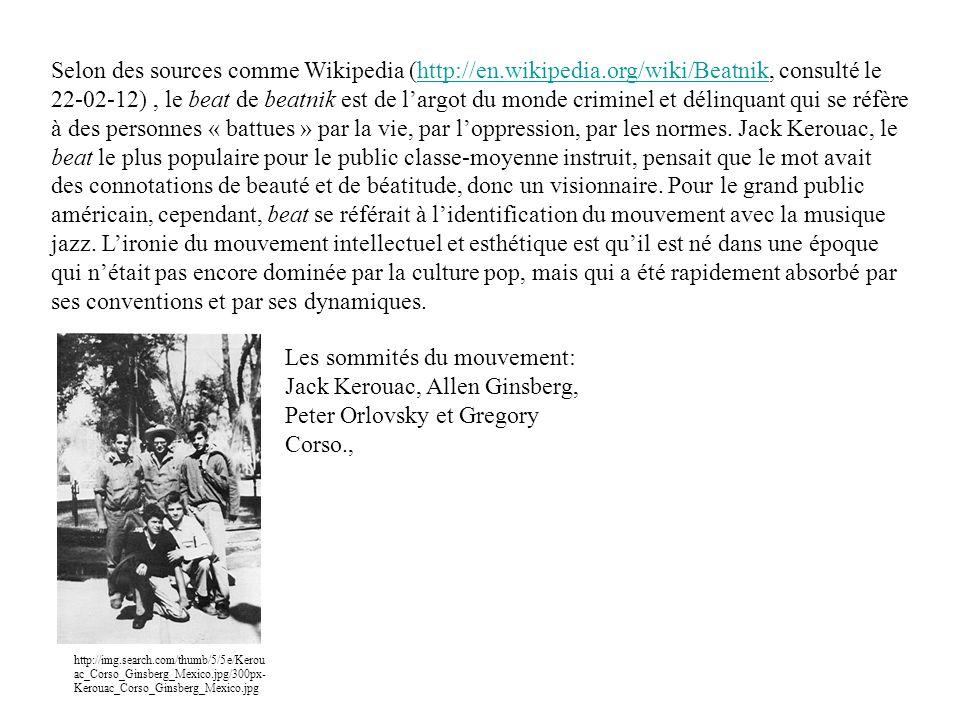 Selon des sources comme Wikipedia (http://en.wikipedia.org/wiki/Beatnik, consulté le 22-02-12), le beat de beatnik est de largot du monde criminel et délinquant qui se réfère à des personnes « battues » par la vie, par loppression, par les normes.