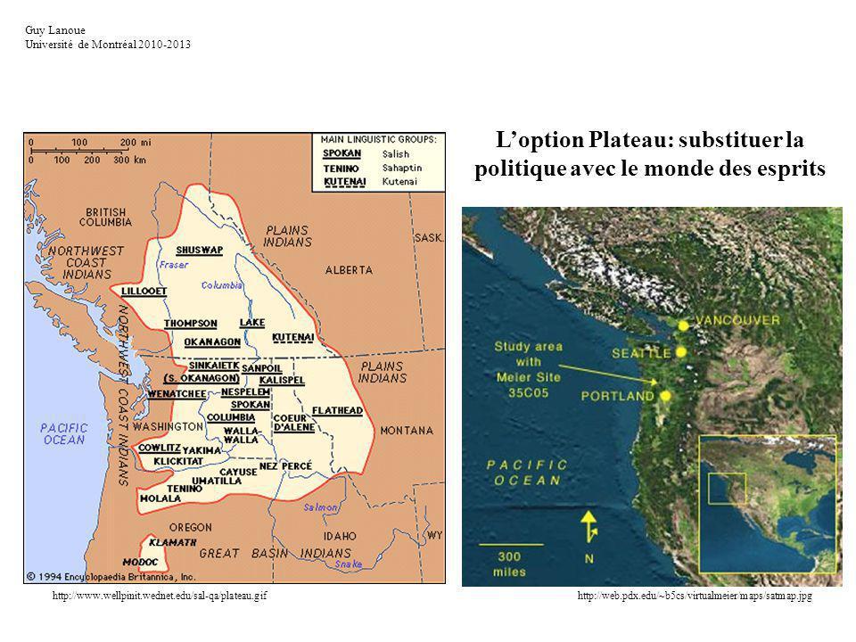 Loption Plateau: substituer la politique avec le monde des esprits http://www.wellpinit.wednet.edu/sal-qa/plateau.gifhttp://web.pdx.edu/~b5cs/virtualmeier/maps/satmap.jpg Guy Lanoue Université de Montréal 2010-2013