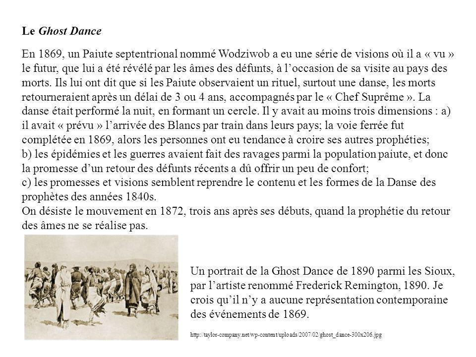 Le Ghost Dance En 1869, un Paiute septentrional nommé Wodziwob a eu une série de visions où il a « vu » le futur, que lui a été révélé par les âmes des défunts, à loccasion de sa visite au pays des morts.