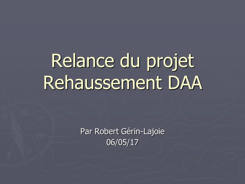 Relance du projet Rehaussement DAA Par Robert Gérin-Lajoie 06/05/17