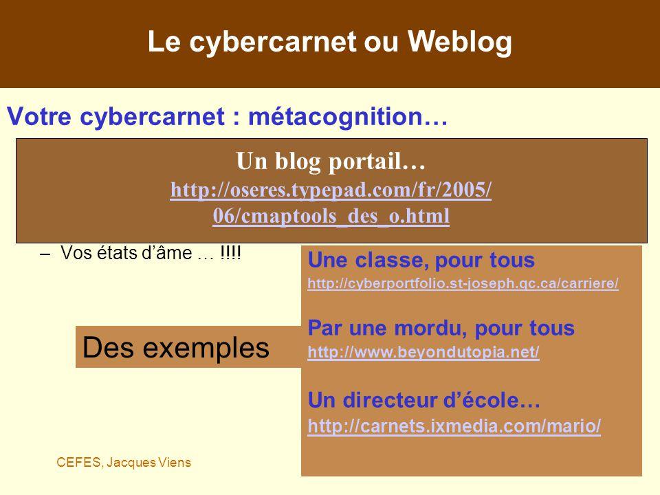 CEFES, Jacques Viens07 octobre 2005 14/21 Votre cybercarnet : métacognition… –Je sais, je me demande, jaimerais –Traces de votre auto-évaluation, bilan –Objets et stratégies dapprentissages –Lévolution de vos compétences –Vos états dâme … !!!.