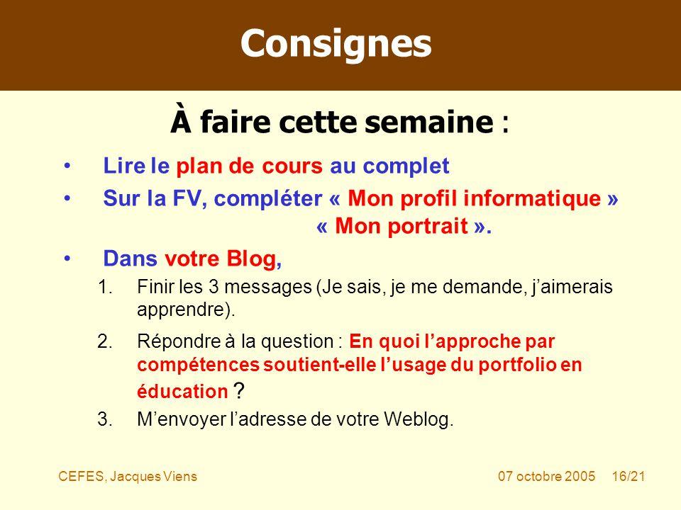 CEFES, Jacques Viens07 octobre 2005 16/21 Lire le plan de cours au complet Sur la FV, compléter « Mon profil informatique » « Mon portrait ».