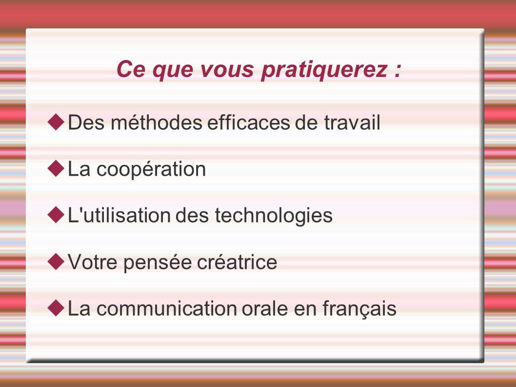 Ce que vous pratiquerez : Des méthodes efficaces de travail La coopération L'utilisation des technologies Votre pensée créatrice La communication oral
