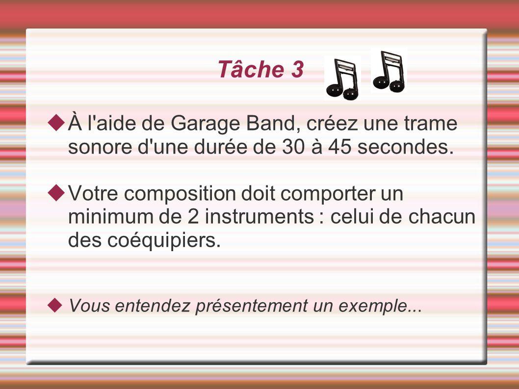 Tâche 3 À l'aide de Garage Band, créez une trame sonore d'une durée de 30 à 45 secondes. Votre composition doit comporter un minimum de 2 instruments